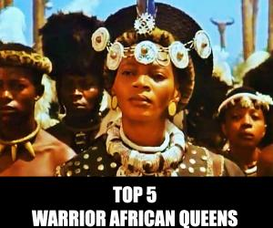 🎬:Top 5 Warrior African Queens