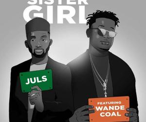 🎵: Juls - Sister Girl Ft Wande Coal